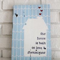 This House Is Built On Love & Shenanigans Reclaimed Handmade Hand Painted Rustic Wood Sign