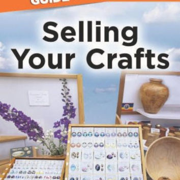 he Complete Idiot's Guide to Selling Your Crafts (Complete Idiot's Guides (Lifestyle Paperback))