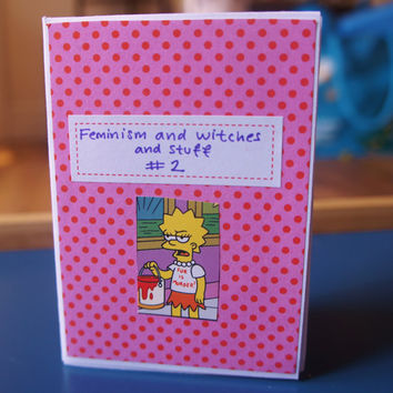 Feminism and Witches and Stuff #2. Feminist zine. Featuring Lisa Simpson and other pro-feminist, girl-love ideas. End rape culture+misogyny