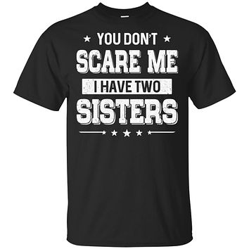 You Don't Scare Me I Have Two Sisters