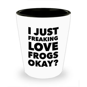 Frog Shot Glass Frog Lover Themed Gifts for Adults - I Just Freaking Love Frogs Okay? Funny Ceramic Shot Glasses