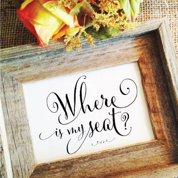 Where is my seat sign Wedding seating sign wedding sign (Frame NOT included)