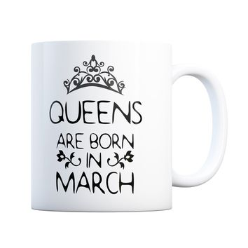 March Birthday Gift Queens Are Born 11 oz Coffee Mug Ceramic Coffee and Tea Cup
