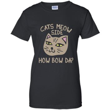 Cats Meow Side How Bow Da shirt Cash me outside tee