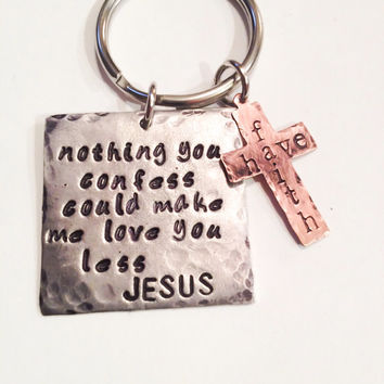 Nothing You Confess Could Make Me Love You Less Jesus keychain, spiritual, Christian keychain, hand stamped key chain, wedding gifts