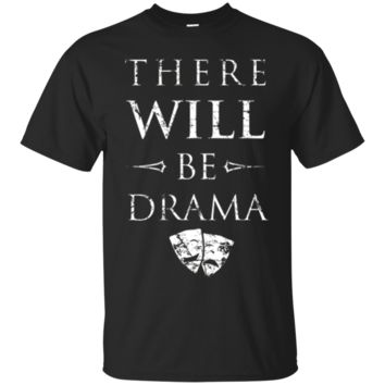 There WILL Be Drama T-Shirt Hoodie, Funny Cute Theater Theatre Gift