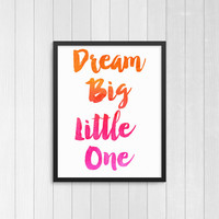 Dream big little one DIY printable, Girl's bedroom print, watercolor Typography, wall art Home decor, inspiration quote, hand drawn font