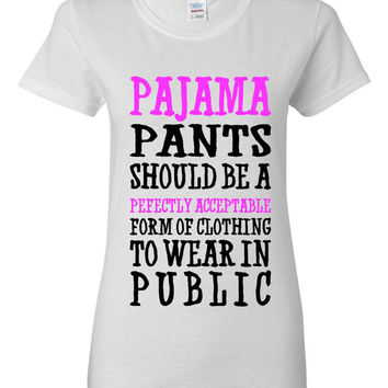 Pajama Pants Should Be Perfectly Acceptable Form Of Clothing To Wear in Public Great T Shirt All Colors Great Gift Tee