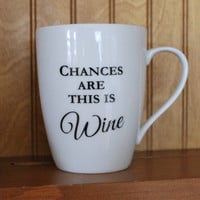 Coffee Mug Chances are this is Wine Funny Wine Lover Saying