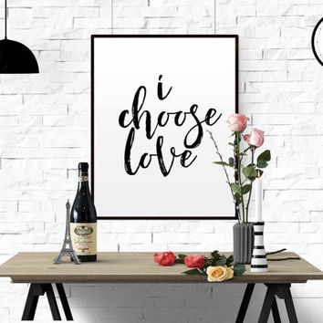 "PRINTABLE Poster ""I Choose Love"" Typography Poster Black and White Script Wedding Gift Art Home Decor Love Quote Said Yes Print ANNIVERSARY"