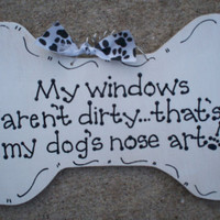 "Hand Painted Wooden Dog Bone Sign, ""My windows aren't dirty... that's my dog's nose art."""