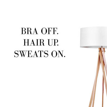 Bra Off Hair Up Sweats On Wall Decals, Typography Wall Stickers, Funny Sticker, Typography Decal, Funny Wall Decal, Bedroom Decor,Office Art