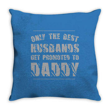 only the best husbands get promoted to daddy Throw Pillow