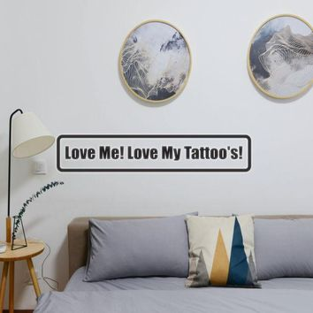 Love Me! Love My Tattoo'S! Vinyl Wall Decal - Removable