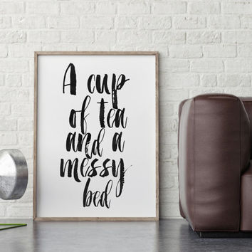 A Cup Of Tea And A Messy Bed Typography Art,Inspirational Art,Motivational Print,Bedroom Decor,Room Decor,Inspiring,Tea Print,Good Morning