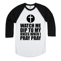 WATCH ME DIP TO MY KNEES WHEN I PRAY PRAY FUNNY WHIP NAE CHRISTIAN SHIRT