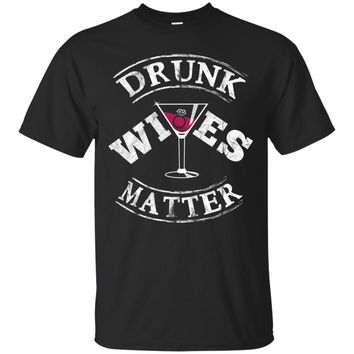 Drunk Wives Matter T-Shirt Funny Saying Wife Drinking Gift