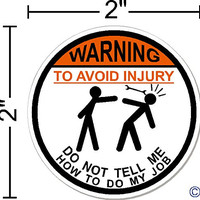 "WARNING To Avoid Injury Do Not Tell Me How To Do My Job ©, IMakeDecalsforYou 2"" circle Hard Hat vinyl decal car sticker Do Not Tell Me How To Do My Job"