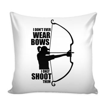 Graphic Pillow Cover I Dont Ever Wear Bows I Only Shoot Them