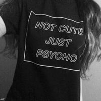 Fashion Casual New Women Cool Not Cute Just Psycho Tumblr Grunge Style T shirt Tee Fashion Street Hippie Punk Women's Tshirt