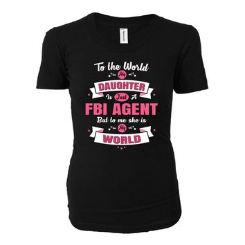 My Daughter Is A Fbi Agent She Is My World - Ladies T-shirt