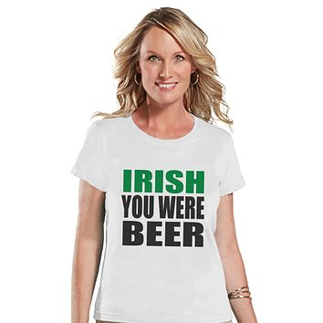 St. Patricks Day Shirt - Funny Women's Drinking Shirts - Irish You Were Beer - White T-shirt - Humorous Gift for Her - Party Shirt - BOLD