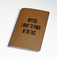 Hipsters I want to Punch in the Face Moleskine by JulienDenoyer