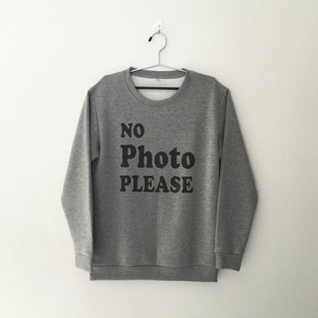 No photo please sweatshirt jumper gift cool graphic unisex fashion girls women sweater funny cute teens teenagers tumblr style bestfriends