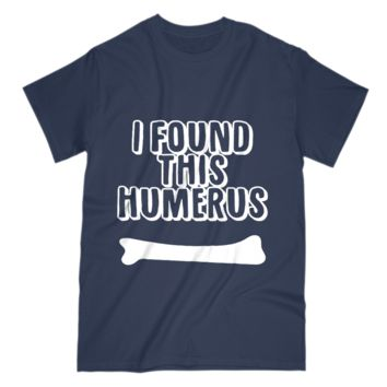 Funny Gift For Archeologist Mens T Shirt I Found This Humerus Bone Pun