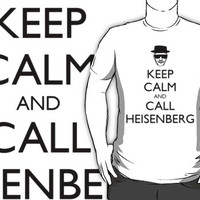 Keep Calm and Call Heisenberg