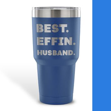 BEST EFFIN HUSBAND * Funny Gift From Wife, Wedding Anniversary * Vacuum Tumbler 30 oz.