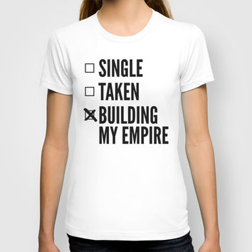SINGLE TAKEN BUILDING MY EMPIRE T-shirt by CreativeAngel