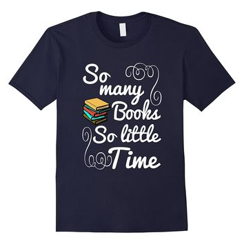 So Many Books So Little Time Book Lover Tshirt