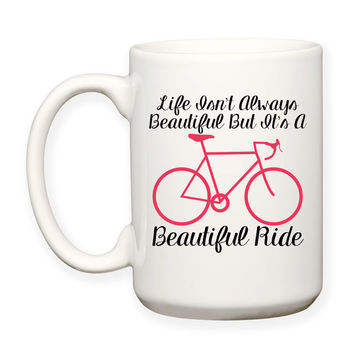 Life Isn't Always Beautiful But It's A Beautiful Ride, Bicycle, Decorative, Typography 15 oz Coffee Mug Dishwasher Safe Microwave Safe