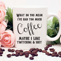 Funny Coffee Mug - Coffee Addict - Coffee Lover Mug - 11 oz - Ceramic Mug