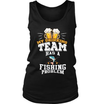 Women's My Drinking Team Has A Fishing Problem Tank Top - Funny Gift
