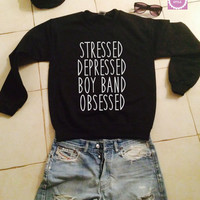 Stressed depressed boy band obsessed sweatshirt jumper cool fashion gift girls UNISEX sizing women sweater funny cute teens dope teenagers