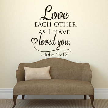 Bible Verse Wall Decal- Love Each Other As I Have Loved You Wall Decal Quote John 15:12- Scripture Wall Decal- Love Wall Art Home Decor 073