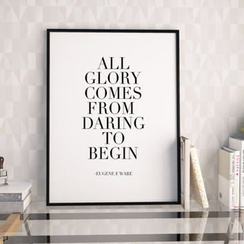 EUGENE F. WARE Printable Art,All Glory Comes From Daring To Begin,Motivational Poster,Inspirational Quote,Office Decor,Office Sign