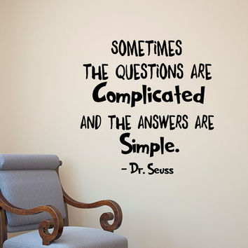 Dr Seuss Quotes Wall Decals Sometimes The Questions Are Complicated And The Answers Are Simple Vinyl Lettering Wall Art Nursery Decor Q227