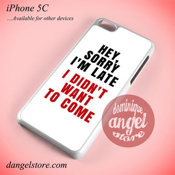 Quotes Hey, Sorry I'm Late - I Didn't Want To Come (Crimson) Phone case for iPhone 5C and another iPhone devices