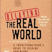 Delaying the Real World: A Twentysomething's Guide to Seeking Adventure *Roam the Globe*Find a Cool Job*Make the World a Better Place