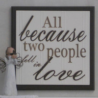 All Because Two People Fell In Love - Wooden Quote Sign - Chocolate Brown - Home Decor / Wedding Gift