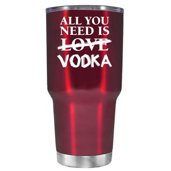 All You Need is Vodka on Translucent Red 30 oz Tumbler Cup