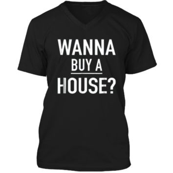 Wanna Buy A House - Popular Real Estate Agent Quote T-Shirt Mens Printed V-Neck T