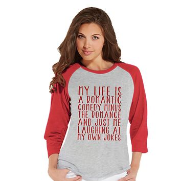 Funny Ladies Valentine Shirt - Womens My Life is a Rom Com Valentines Day Shirt - Valentines Gift for Her - Funny Valentine's Red Raglan