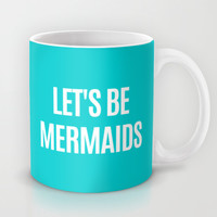Let's Be Mermaids (Turquoise) Mug by CreativeAngel