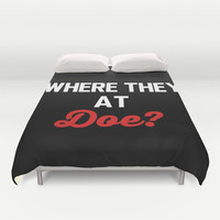 Where they at Doe? Duvet Cover by Poppo Inc.