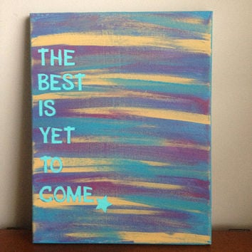 Canvas Quote Painting the best is yet to come 11x14 by heathersm87
