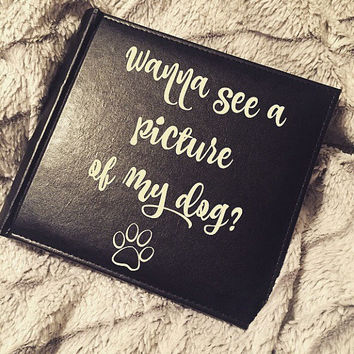 Custom Photo Album; Wanna See a Picture of my Dog? Picture Book; Dog Lover Gift; Funny Gift Idea; Birthday Gift; Animal Lover; Paw print;